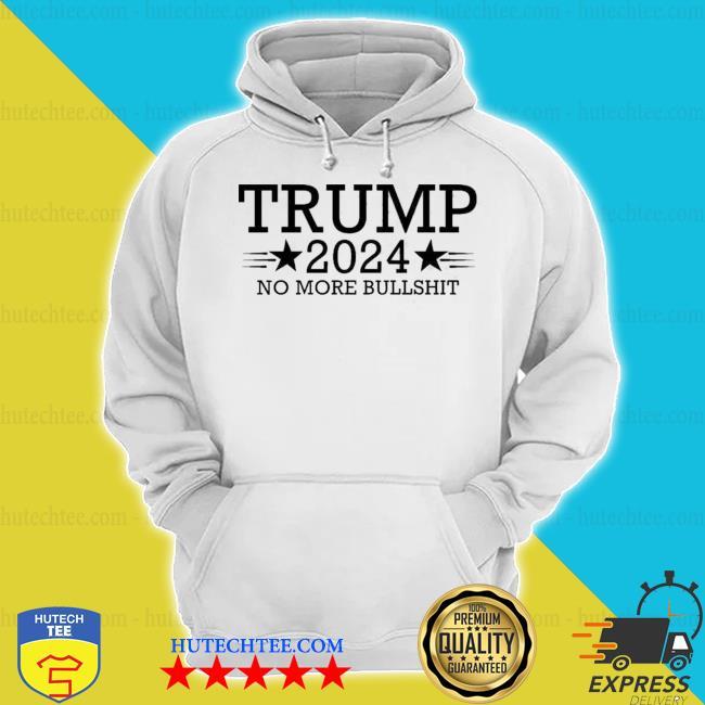 Trump 2024 no more bullshit s hoodie