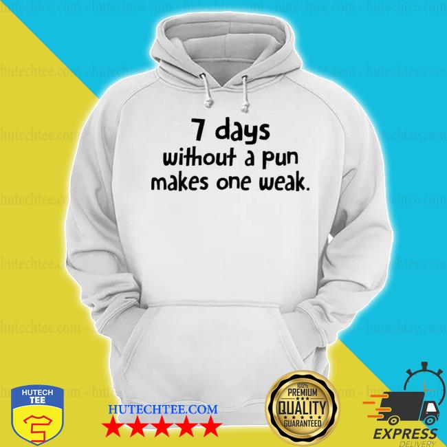7 days without a pun makes one week hoodie