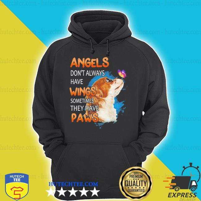 Angels don't always have wings sometimes they have Paws hoodie