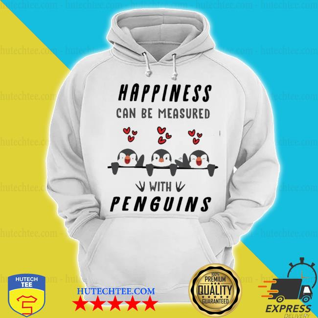 Happiness can be measured with Penguins hoodie