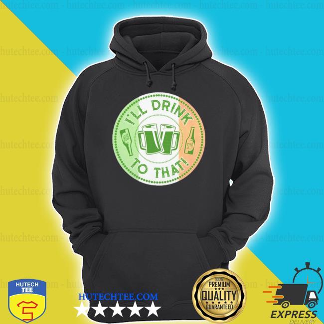 Irish I'll drink to that hoodie