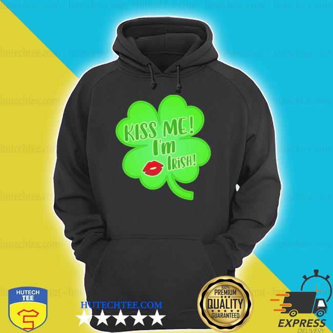 Irish kiss me Im Irish hoodie