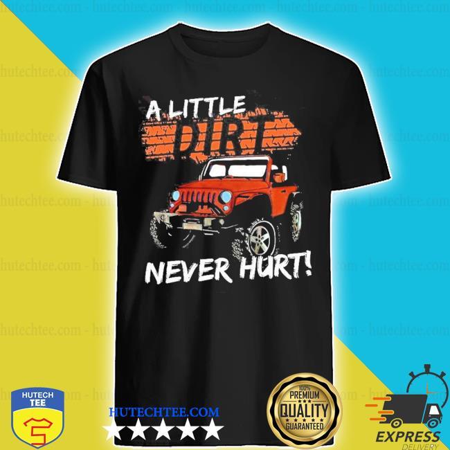 Jeep A little dirt never hurt shirt