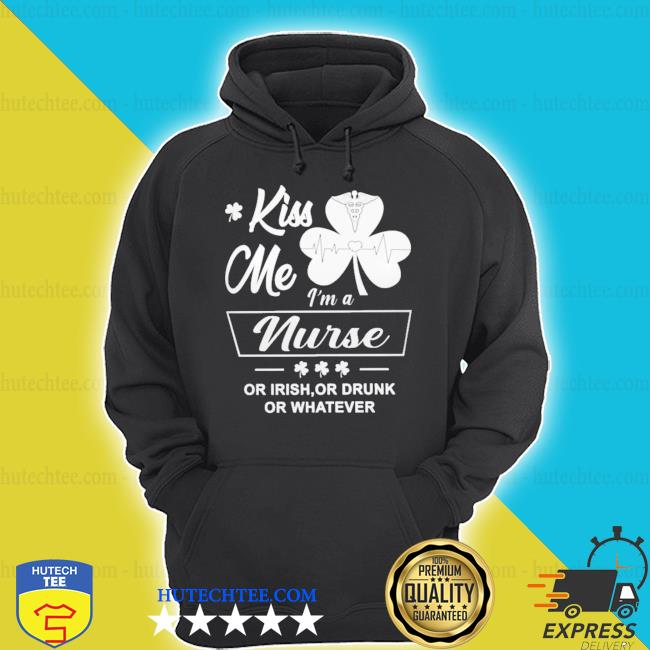 Kiss me I'm a Nurse or Irish or drunk or whatever hoodie