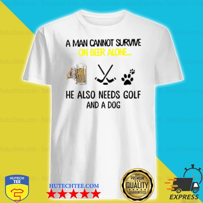 A man cannot survive on beer alone he also needs hockey and a dog paw shirt