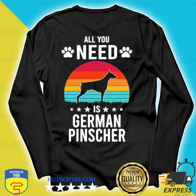 All you need is german pinscher dog new 2021 s longsleeve