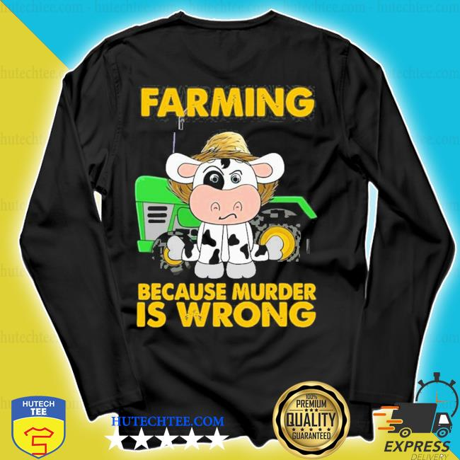 Cow farming because murder is wrong new 2021 s longsleeve