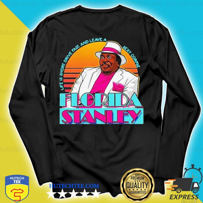 Cute life is short driver fast and leave a sexy corpse Florida stanley s longsleeve
