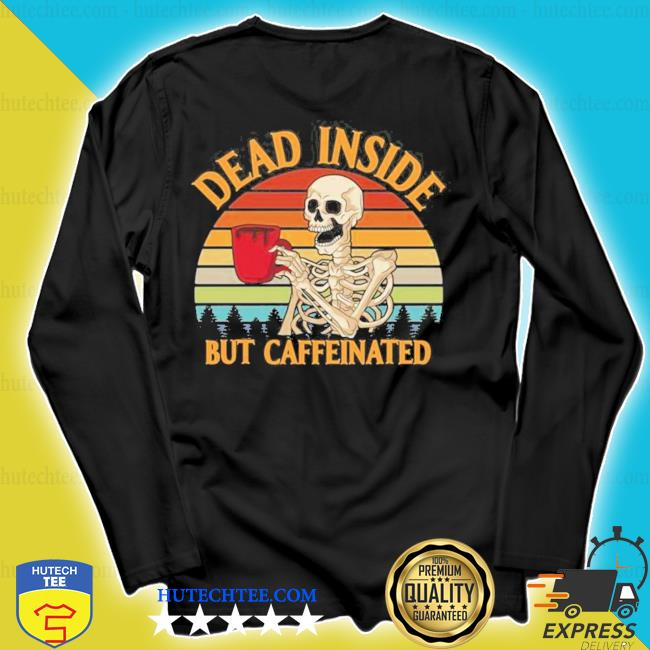 Dead inside but caffeinated coffee vintage 2021 shir s longsleeve