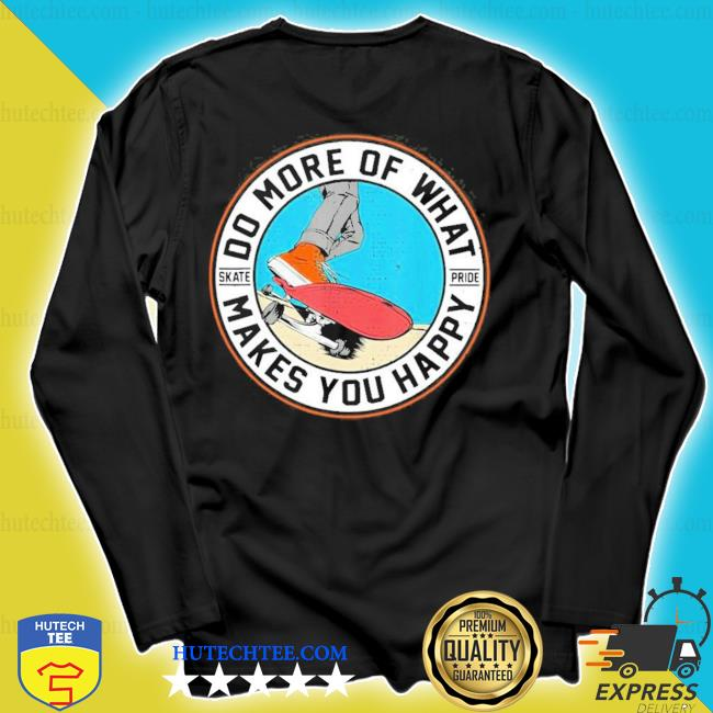 Do more of what make you happiest skateboarding new 2021 s longsleeve