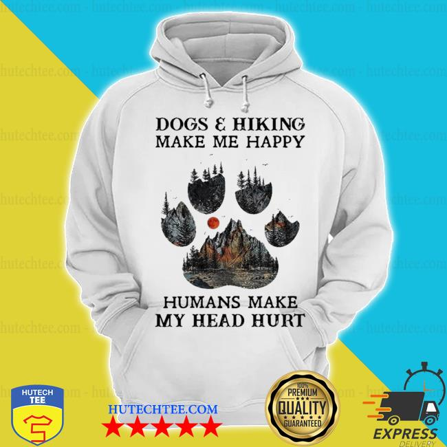 Dogs and hiking make me happy humans make my head hurt limited s hoodie