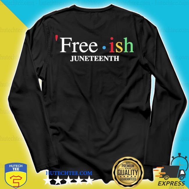 Free ish juneteenth s longsleeve