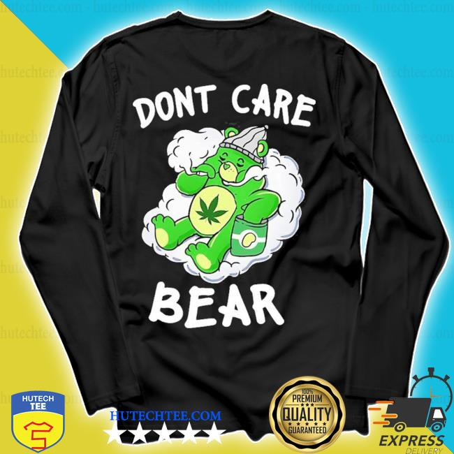 Funny don't care cute bear for weedy essential new 2021 s longsleeve