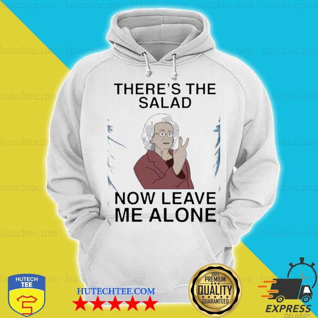 Funny doris there's the salad now leave me alone s hoodie