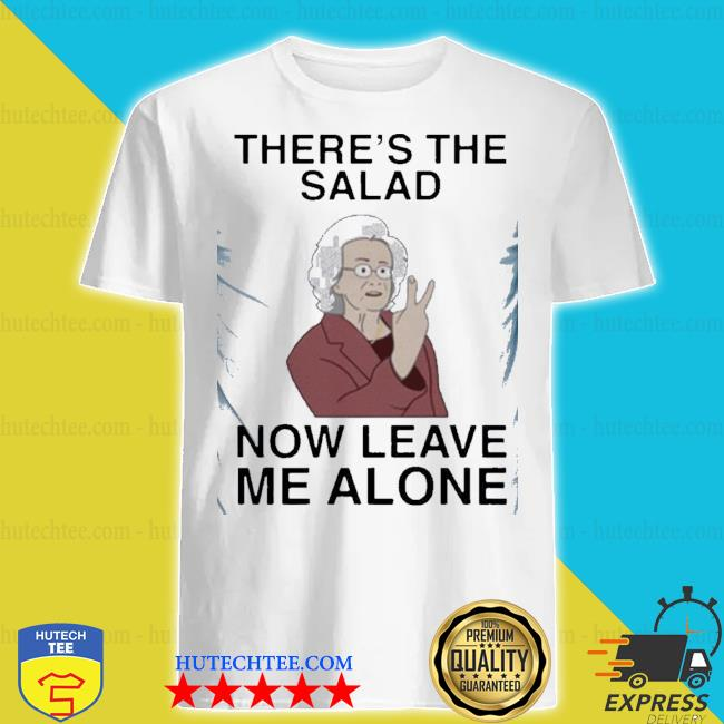 Funny doris there's the salad now leave me alone shirt