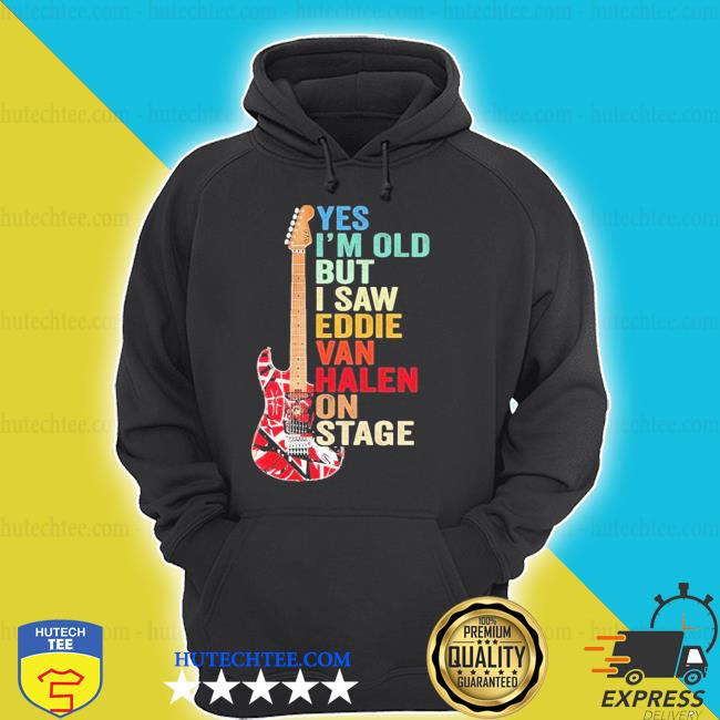 Funny yes I'm old but I saw eddie van halen on stage shirt