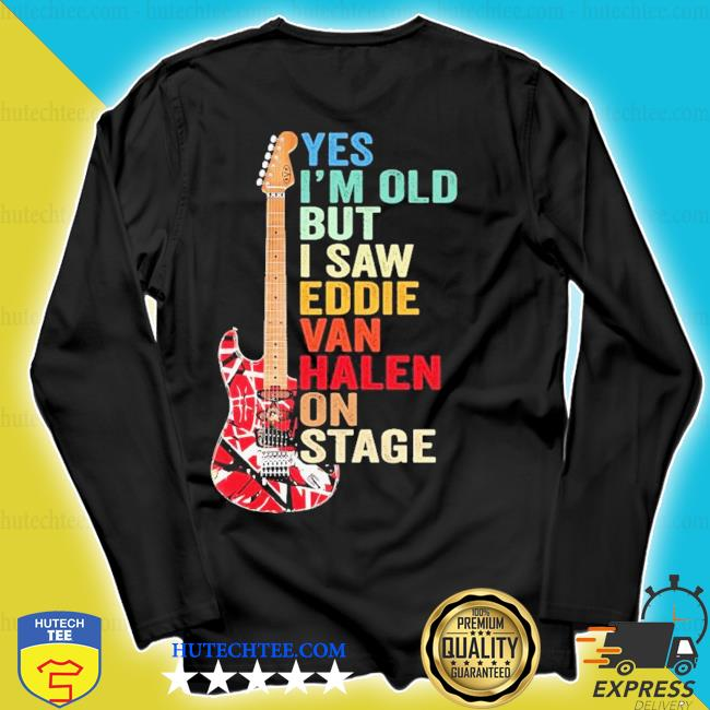 Funny yes I'm old but I saw eddie van halen on stage s longsleeve