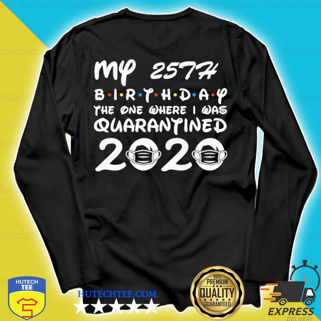 Happy my 25th birthday the one where I was quarantined 2020 s longsleeve