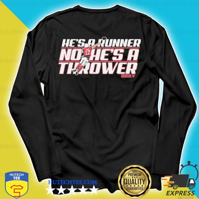 He's a runner no he's a thrower s longsleeve