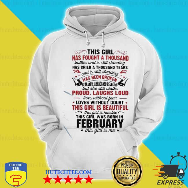 Hot this girl has fought a thousand battles and is still standing has cried a thousand tears february s hoodie