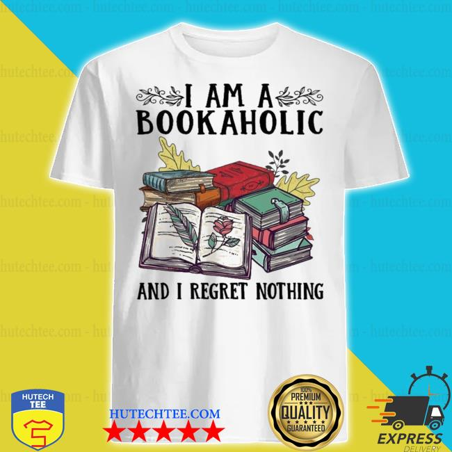 I am a bookaholic and I regret nothing new 2021 shirt
