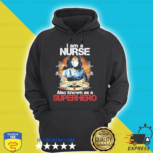 I am a nurse also known as a superhero new 2021 shirt