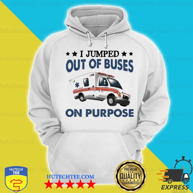I jumped out of buses on purpose new 2021 s hoodie