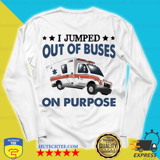 I jumped out of buses on purpose new 2021 s unisex longsleeve