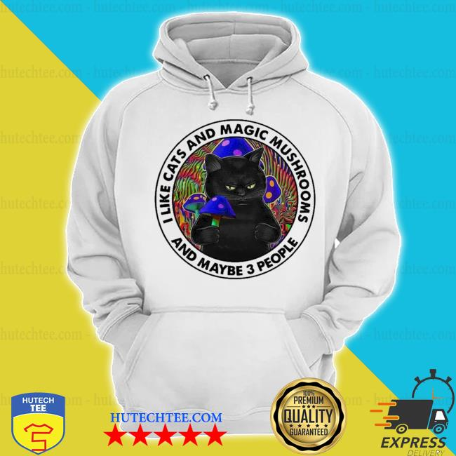 I like black cats and magic mushrooms and maybe 3 people new 2021 s hoodie