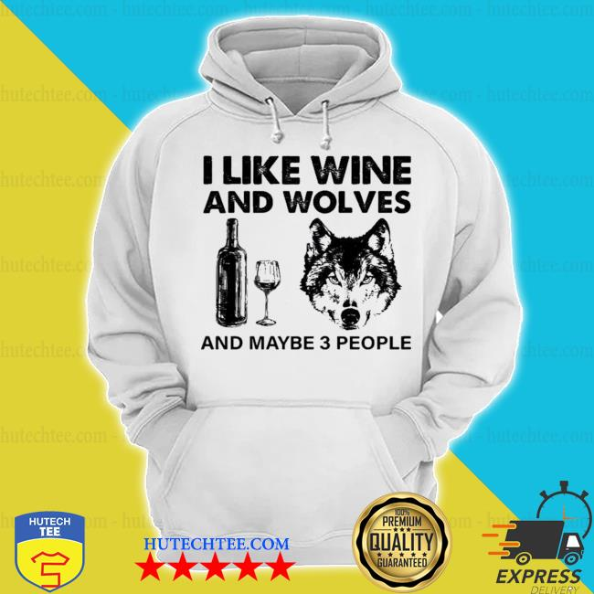 I like wine and wolves and maybe 3 people new 2021 s hoodie