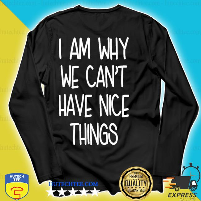 I'm why we can't have nice things s longsleeve