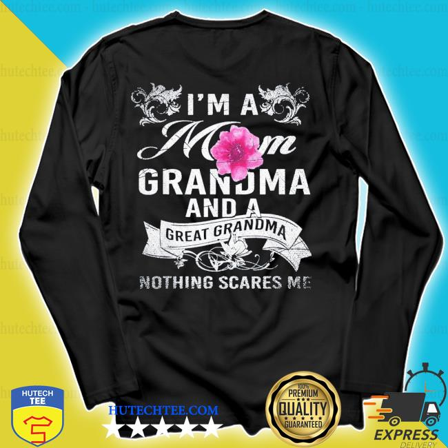 Im A Mom Grandma And A Great Grandma Mothers Day new 2021 s longsleeve