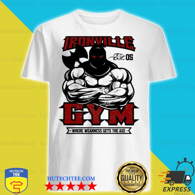 Ironville gym wear weakness gets the axe new 2021 shirt