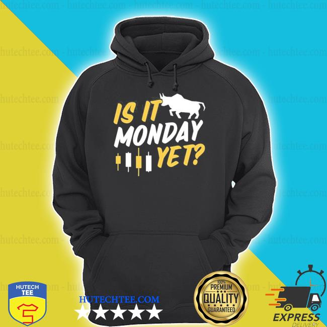 Is it monday yet futures day trading forex candle 2021 shirt