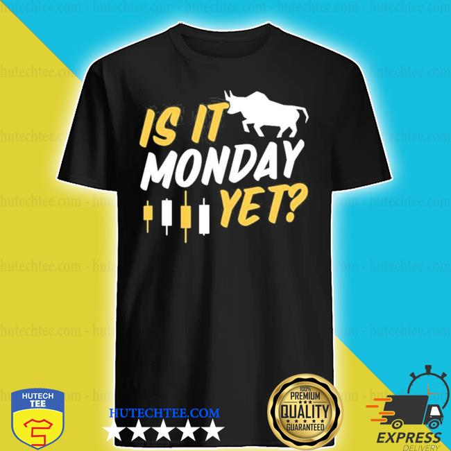 Is it monday yet futures day trading forex candle 2021 s shirt