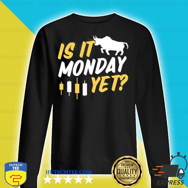 Is it monday yet futures day trading forex candle 2021 s sweater