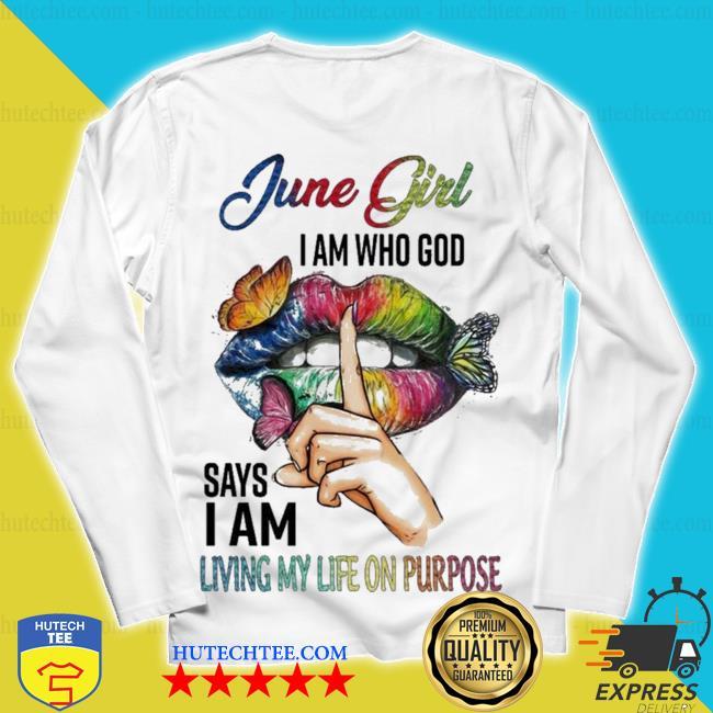 June girl I am who god says I am living my life on purpose hot s unisex longsleeve
