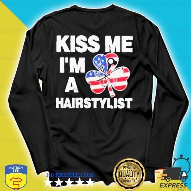 Kiss me I'm a hairstylist American flag new 2021 s longsleeve