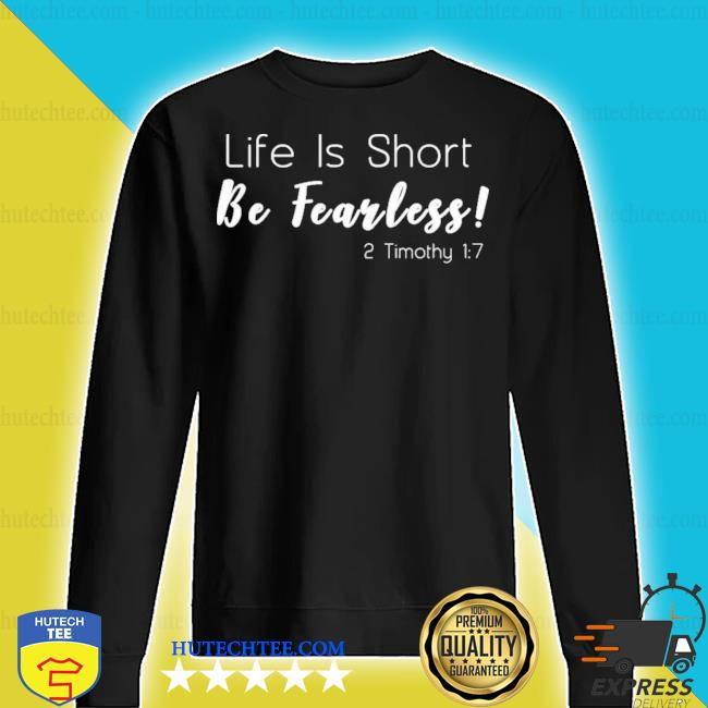 Life is short be fearless 2 timothy 17 new 2021 s sweater
