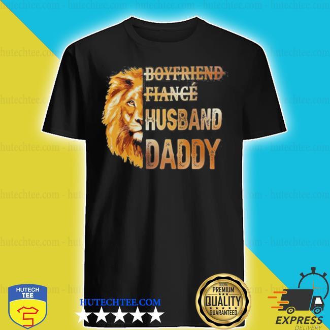 Lion boyfriend fiance husband daddy new 2021 s shirt