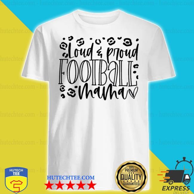 Loud proud Football mom new 2021 shirt