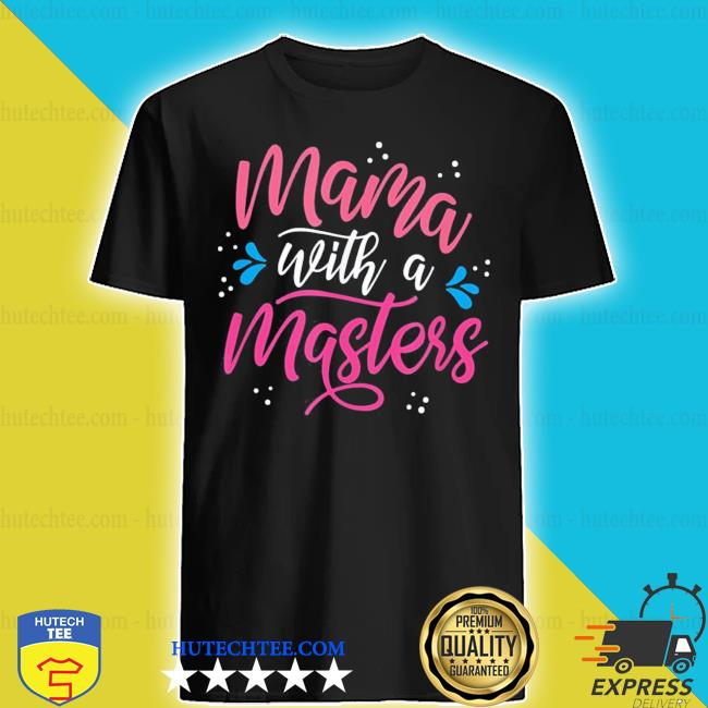 Mama With A Master's Degree Mom Graduation Mother's Day new 2021 s shirt