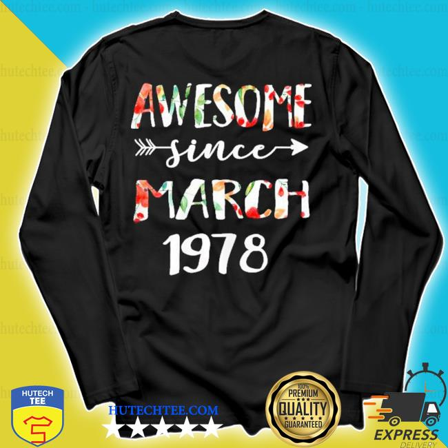 March girls 1978 birthday 43 year awesome since 1978 s longsleeve