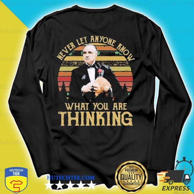 Michael corLeone never let anyone know what you are thinking s longsleeve