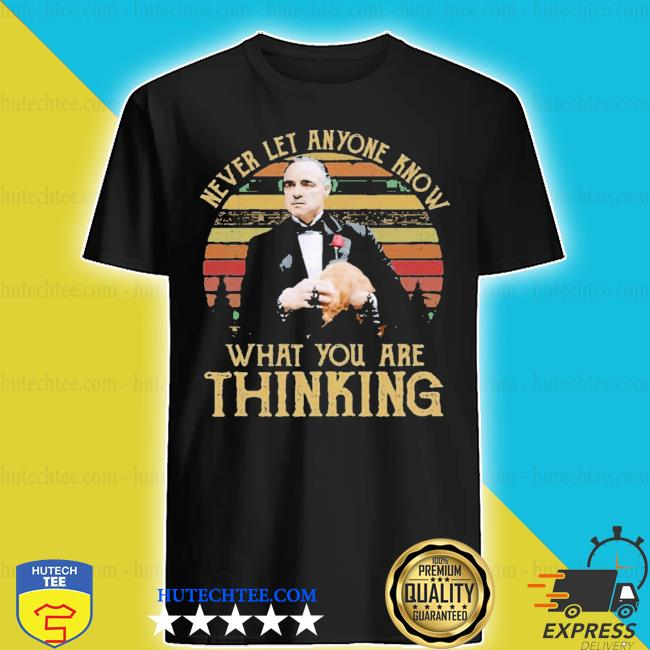 Michael corLeone never let anyone know what you are thinking s shirt