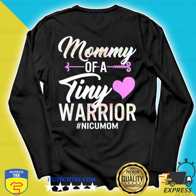 Mothers day mommy of a tiny warrior nicu mom baby preemie new 2021 s longsleeve