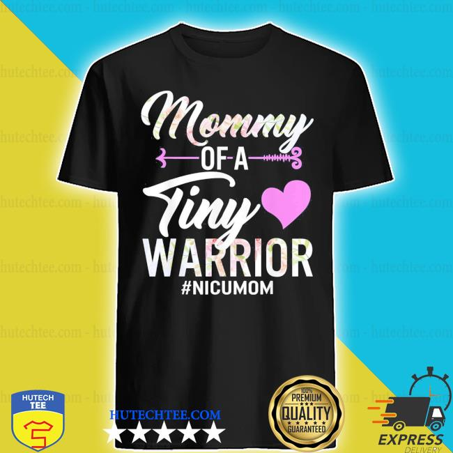Mothers day mommy of a tiny warrior nicu mom baby preemie new 2021 s shirt