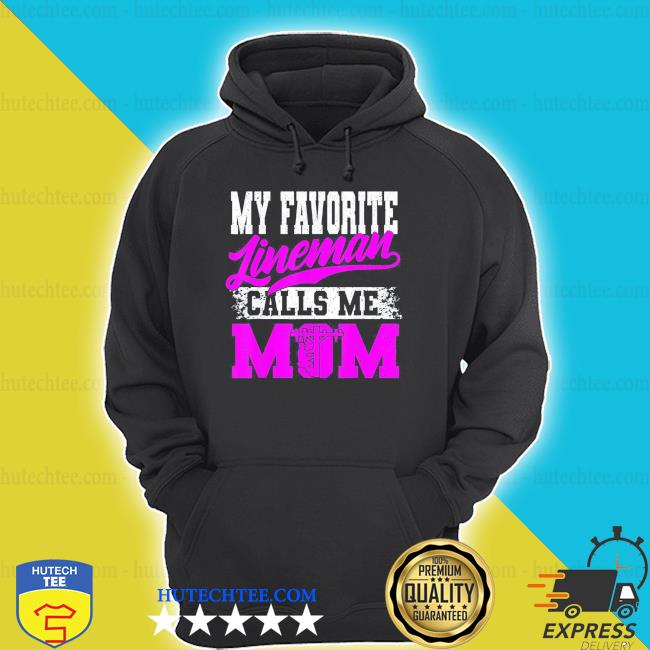 My Favorite Lineman Calls Me Mom Mother's Day new 2021 shirt