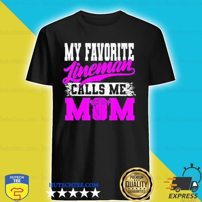 My Favorite Lineman Calls Me Mom Mother's Day new 2021 s shirt