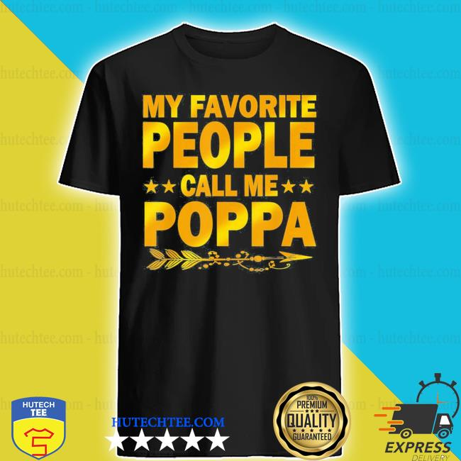 My favorite people call me poppa mother day new 2021 s shirt